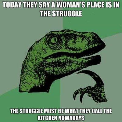 Woman struggle. . m TAMMIE [MIST BE WITH THE'! [hill m philosoraptor woman struggle