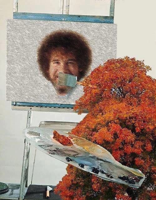 "Work Of Art. ""& we're just going to add a nice little Bob Ross here."". bob ross"